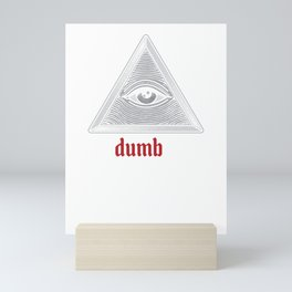 I See Dumb People Funny Sayings Illuminati Gift Mini Art Print