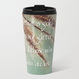 All that is gold does not glitter  {Quote} Travel Mug