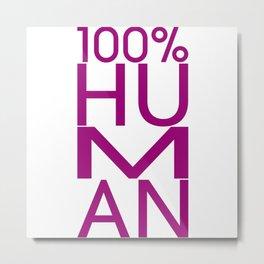 100% HUMAN Metal Print