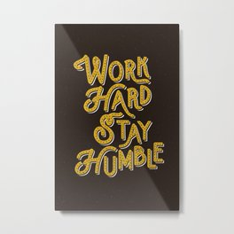 Work Hard Stay Humble hand lettered modern hand lettering typography quote wall art home decor Metal Print