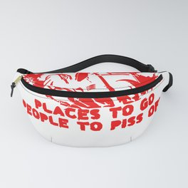 PLACES TO GO PEOPLE TO PISS OFF Fanny Pack