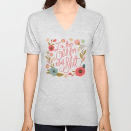 Pretty Swe*ry: I'm Too Old for This Shit Unisex V-Neck