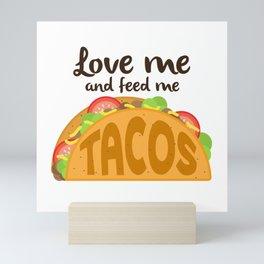 Love Me and Feed Me Tacos Mini Art Print