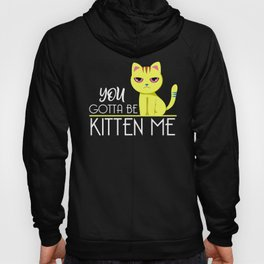 Funny You Gotta Kitten Me Cats Design Hoody