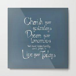 "Inspirational quote ""Cherish,Dream,Live"" Metal Print"