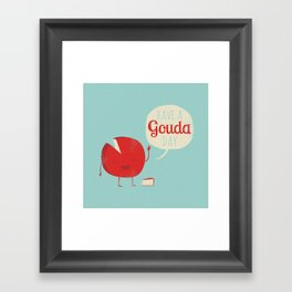 Have a Gouda Day Framed Art Print