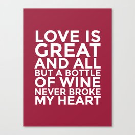 Love is Great and All But a Bottle of Wine Never Broke My Heart (Burgundy Red) Canvas Print