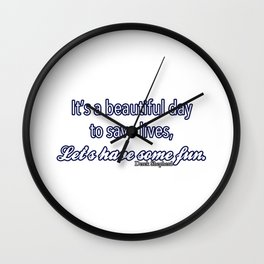 Beautiful day to save lives Wall Clock