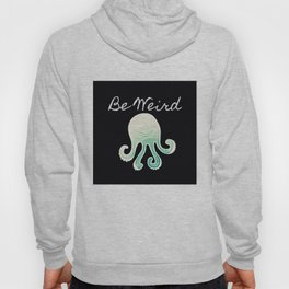 Be Weird Hoody