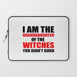 I am the granddaughter of the witches you didn't burn Laptop Sleeve