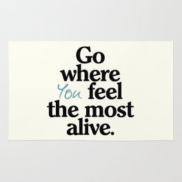 Go where you feel the most alive, motivational quote, be free, wanderlust, leave your comfort zone Rug