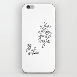 Typography Poster, When Nothing Goes Right Go Left, Black And White, Typography iPhone Skin