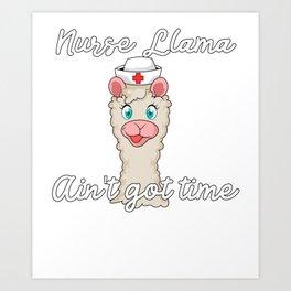 Nurse Llama Ain'T Got Time For Your Drama Nurse Llama Assistant Physician Student Art Print