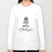 pretty little liars Long Sleeve T-shirts featuring Keep Calm And Watch Pretty Little Liars - PLL by swiftstore