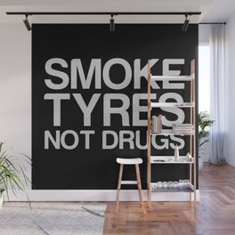 Smoke Tyres Not Drugs  Wall Mural