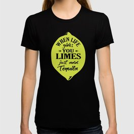 When Life gives You Limes just add Tequilla T-shirt