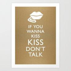 If You Wanna Kiss, Kiss Dont Talk Art Print
