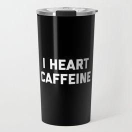 I Heart Caffeine Funny Quote Travel Mug