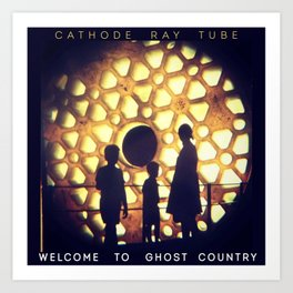 """""""Welcome to Ghost Country"""" by Cathode Ray Tube Art Print"""