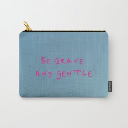 be brave and gentle -courageous,fearless,wild,hardy,hope,persevering Carry-All Pouch