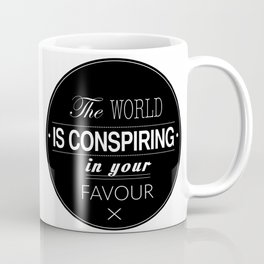 The World Is Conspiring In Your Favour Quote Coffee Mug