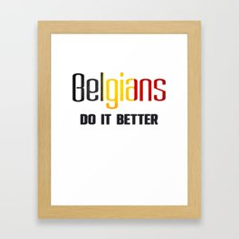 Belgians do it better. Belgium Framed Art Print