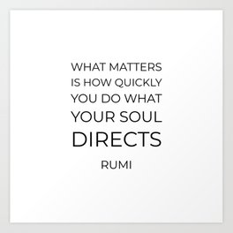 What matters is how quickly you do what your soul directs  - Rumi motivation quote Art Print