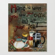 Home Is Where You Brew Your Coffee And Sip Your Tea Canvas Print