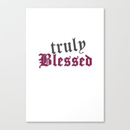 Truly Blessed Canvas Print