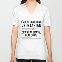 vegetarian V-neck T-shirts featuring Im A Secondhand Vegetarian. Cows Eat Grass, I Eat Cows. by MrAlanC