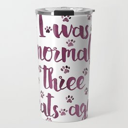 I was normal three cats ago Travel Mug