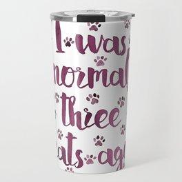 I was normal three cats ago Travel Mug