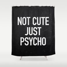 Not Cute Just Psycho Shower Curtain