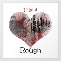 I like it Rough. Art Print