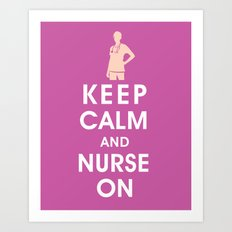 Keep Calm and Nurse On (For the love of nursing) Art Print