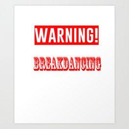 Warning may start talking about breakdancing Art Print