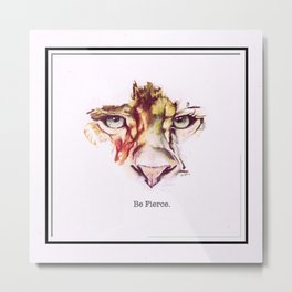Be Fierce.  Metal Print