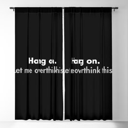 Hang on Let me overthink this Blackout Curtain