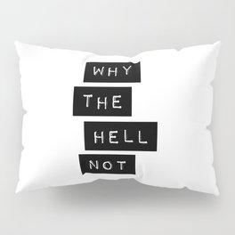 Why The Hell Not Inspirational Quotes black and white typography poster home wall decor Pillow Sham