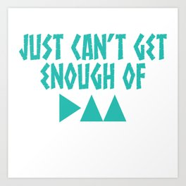 Have You Had Enough? Let's Reflect on A Shirt Saying Just Can't Get Enough Of T-shirt Design  Art Print
