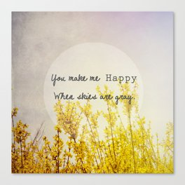 You Make Me Happy When Skies Are Gray Canvas Print