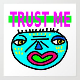Trust Me (with face) Art Print