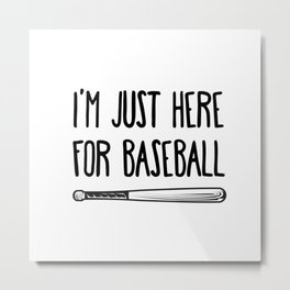 I'm Just Here For Baseball Metal Print