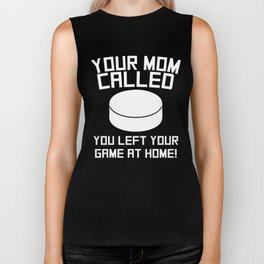 Your Mom Called You Left Your Game At Home Hockey Biker Tank