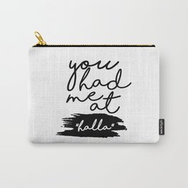 you had me at halla Carry-All Pouch