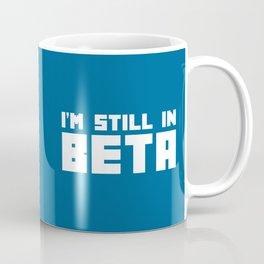 I'm Still In Beta Funny Geek Quote Coffee Mug