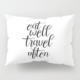 Eat Well Travel Often, Travel Quote, Travel More Pillow Sham