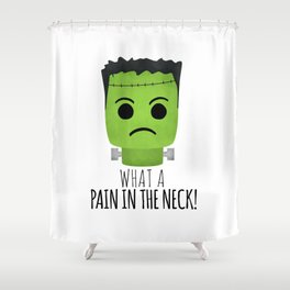 What A Pain In The Neck! Shower Curtain