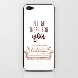 I'll Be There For You iPhone Skin