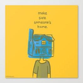 Make Sure Someone's Home Canvas Print